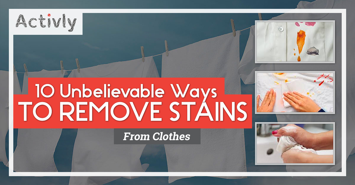 10 unbelievable ways to remove stains from clothes activly for Remove stains from shirt